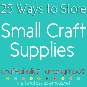 25 Tips to Store Craft Supplies