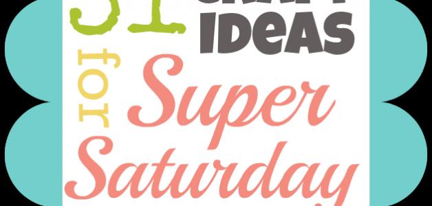 ideas for super saturday