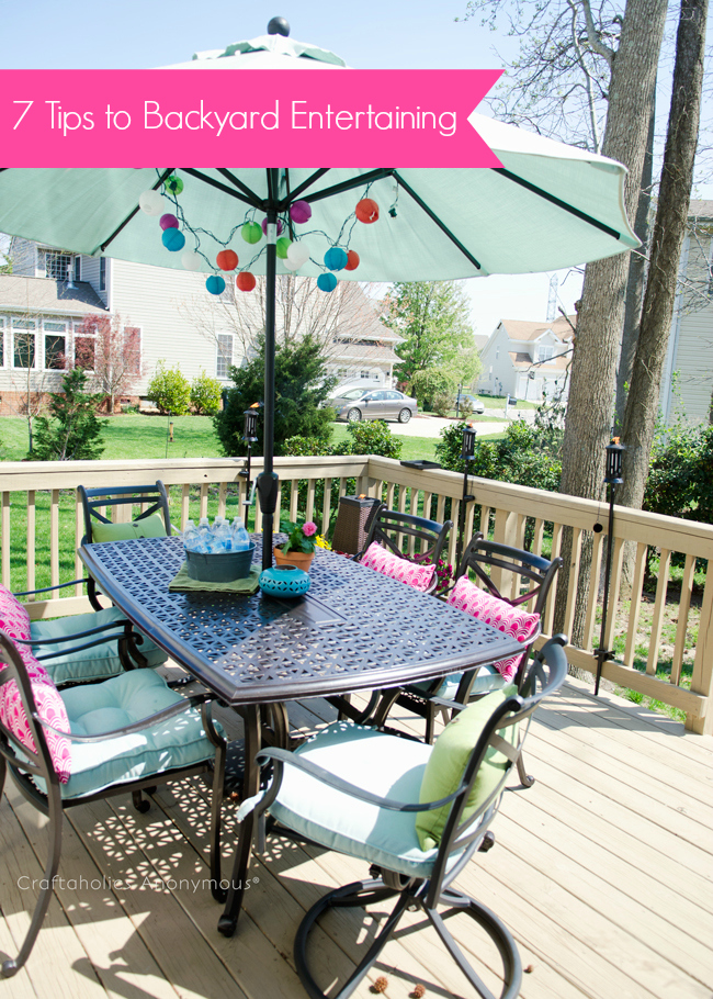 7 Tips for Backyard Entertaining. Good, practical ideas and advice!