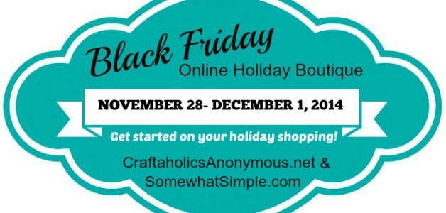 Black Friday Boutique on Craftaholics Anonymous and Somewhat Simple